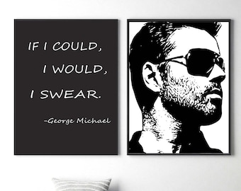 George Michael Inspirational quote print if I could I would I swear poster George Michael wall art celebrity print George Michael sketch