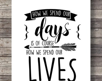 How we spend our days, is how we spend our livesPrintable art, print Hand lettering typography wall art print minimalist INSTANT DOWNLOAD