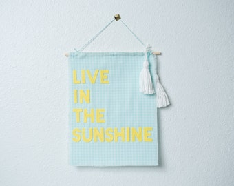 live in the sunshine -- wall hanging / banner // nursery, toddler or kid's room, playroom, dorm, bedroom, living room, gallery wall