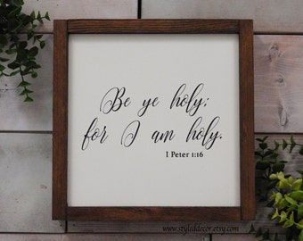 "Be Ye Holy For I Am Holy. I Peter 1:16 Scripture Verse Sign. 10.75"" x 10.75"" Rustic Farmhouse Wood Sign. Rustic Home Decor. Farmhouse Decor."
