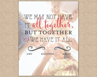 Together We Have It All, Sister Photo Quote, Sorority Sister Gift, Best Friend Gift /Special print featuring your photo/ H-Q46-1PS QQ5 05P