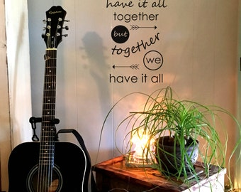 """Wall decal """"we may not have it all together but together we have it all"""" with arrows, home decor, wall decor, vinyl decal INDOOR"""