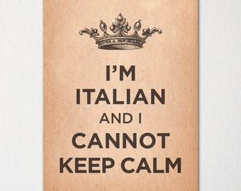 I'm Italian and I Cannot Keep Calm- Any Nationality Available - Fine Art Print - Choice of Color - Purchase 3 and Receive 1 FREE