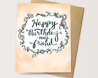 Happy Birthday My Friend Card - happy birthday friend, hand lettering, friend birthday card