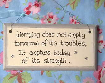 Handmade shabby chic  'Stop worrying' little optimistic sign