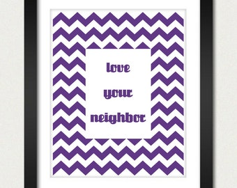 Chevron Poster - Love Your Neighbor / Inspirational Poster - Geometric Print - Kitchen / Family Room Poster - 8x10 / 13x19 Poster