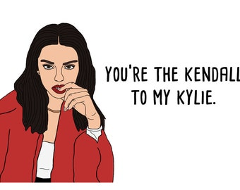Kendall to my Kylie Card