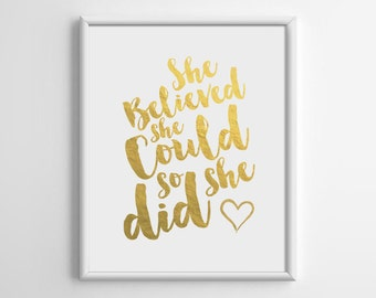 She believed she could so she did, Gold Print, Gold Foil Print, Gold Wall Art, Inspirational Quote, Motivational Wall Decor, 8x10, A4, A010