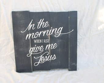 Wooden sign, Wood sign, rustic home decor, In the morning when I rise, give me Jesus