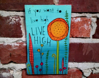 If you want to live high, live high, Cat Stevens or Yusuf Islam lyrics painting on salvaged wood, Harold and Maude folk art, sunflower
