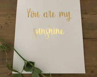 Gold foil print 'you are my sunshine'
