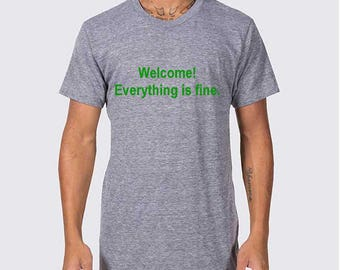 Welcome! Everything is Fine Screenprinted Shirt