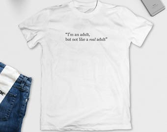 I'm an adult, but not like a real adult T-Shirt - Graphic Tee - S M L XL - Black, White or Grey
