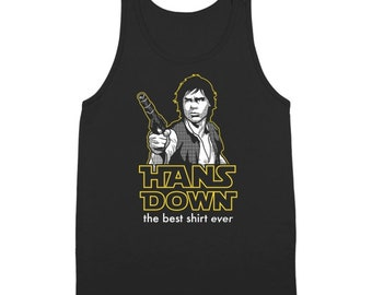 Hans Down The Best Shirt Ever Solo Star Wars Humor Tank Top DT1163