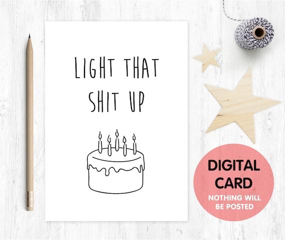light that shit up PRINTABLE birthday card funny birthday card digital download birthday card instant download birthday cake