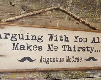 Arguing With You Always Makes Me Thirsty... Augustus McCrae, Lonesome Dove Quote, Antiqued, Western, Wooden Sign