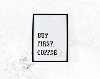But First Coffee Print // Coffee, Coffee Print, Coffee Art, Quote Prints, Motivational Print, Inspirational Print, Coffee Quote,  Art Print