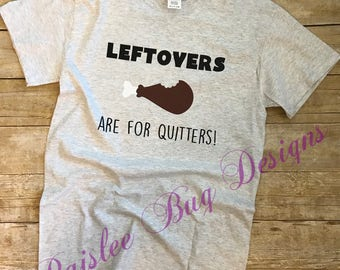 Leftovers Are For Quitters Shirt, Thanksgiving Shirt, Men's Thanksgiving Shirt, Boys Thanksgiving Shirt, Turkey Shirt