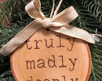 Truly Madly Deeply Love Custom Rustic Handmade Vintage Ornament Woodburned
