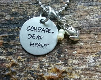 Courage, Dear Heart hand stamped pendant. Your choice of either Necklace or Keychain