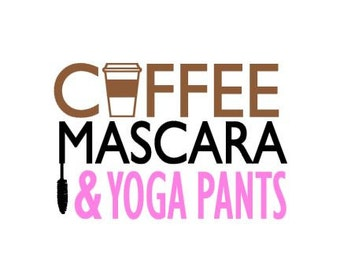 Coffee Mascara & Yoga Pants instant digital download cut file for cutting machines - SVG DXF EPS ps Studio3 Studio