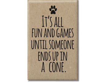Pet Lover Gift | Fun and Games Quote | Funny Pet Gift | Gift for Veterinarian | Funny Dog and Cat | Large 2x3 magnet | Dog Walker