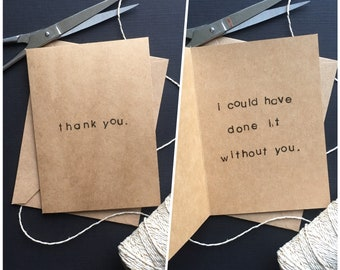 thank you. i could have done it without you. | thanks for your help appreciation greeting card.