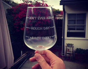 Easy Day - Rough Day - Don't Even Ask Wine Glass.