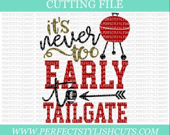 It's Never Too Early To Tailgate SVG - Football Svg, DXF, EPS, png Files for Cutting Machines Cameo or Cricut - Football Svg, Grill Svg