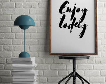 Enjoy Today || Printable Wall Art, Printable Quote, Downloadable Print