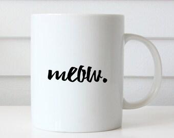 Meow Coffee Mug, Cat Coffee Mug, Typography Mug, Funny Mug, Gift for Her, Coffee Lover Gift, Tea Lover Gift, Funny Coffee Mug, Coffee Cup