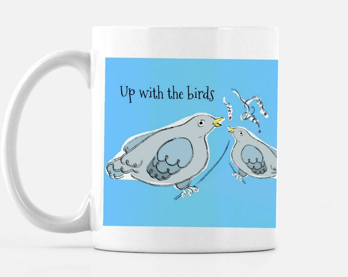up with the birds, 11 oz ceramic coffee or tea cup. free shipping