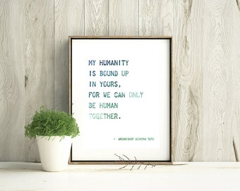 """Archbishop Desmond Tutu Quote: """"My humanity is bound up in yours"""" 8x10 DOWNLOADABLE Print, Digital Download, Home Decor, Wall Art, Ubantu"""