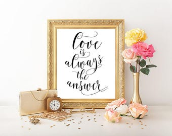 Love is always the answer, print quote, printable quote, typography art, calligraphy print, digital print, gift for girlfriend, home decor
