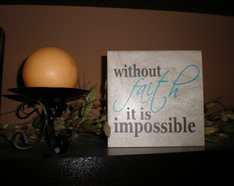 without faith it is impossible 6 x 6 inch ceramic tile