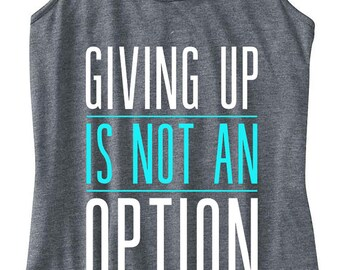 Giving Up Is Not An Option Flowy Tank Top Women's Flowy Tank Workout Tank Inspirational Tank Top