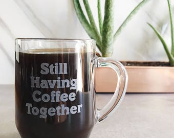 Still Having Coffee Together. Glass Etched Coffee or Tea Mug. Going away gift. For Such A Time Designs