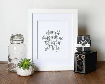 Grow Old Along With Me The Best Is Yet To Be Art Print, Printable Art, Home Decor, Wall Art, Farmhouse Decor