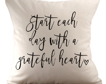 Start each day with a grateful heart <3  - Cushion Cover - 18x18 - Choose your fabric and font colour