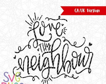 Love thy Neighbour SVG, Love, Kindness, Inspirational, Faith, Handlettered SVG, Cutting File Digital download, UK spelling, Canadian Svg