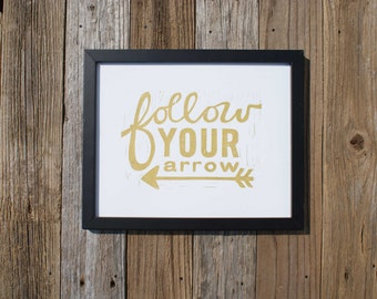 Inspirational Art / Follow Your Arrow / Gold or Black 8x10 typography print