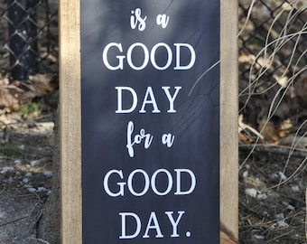 Today is a good day for a good day