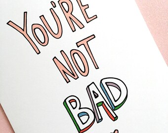 You're not bad