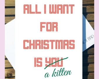 All i Want For Christmas is....A Kitten Mini A6 Christmas Card