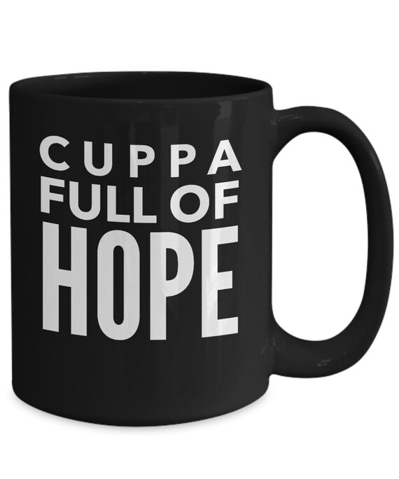 Motivating mug cuppa full of hope mug  uplifting coffee mug