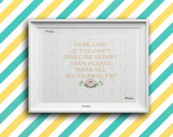 Dear Lord, if you can't make me skinny, please make my friends fat Quote Digital Instant Download/Photo or Canvas Printable/Wall Decor Art