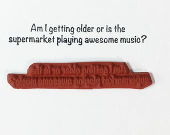 Am I Getting Older Or Is The Supermarket Playing Awesome Music - Altered Attic Rubber Stamp - Funny Birthday Age Music Quote Humor Art Craft