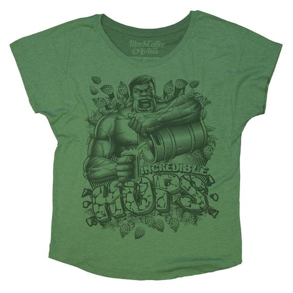 Hulk Shirt- Womens Craft Beer Shirt -Womens Beer Hops Shirt- The Incredible Hulk Hand Screen Printed on a Womens Dolman - Beer Shirt