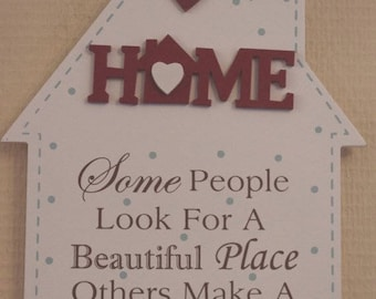 House Shaped Plaque Some People Look For A Beautiful Place Others Make A Place Beautiful Gift F1470A