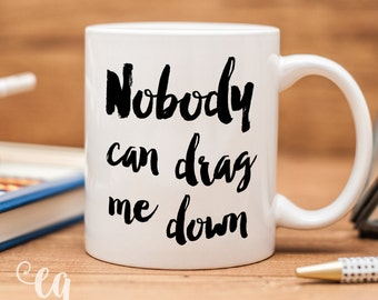 """One Direction mug with minimalistic typography quote """"Nobody can drag me down"""""""